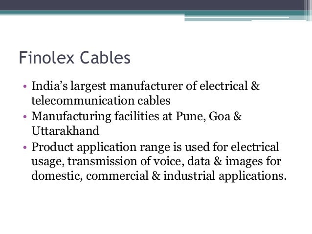Finolex Cables • India's largest manufacturer of electrical & telecommunication cables • Manufacturing facilities at Pune,...