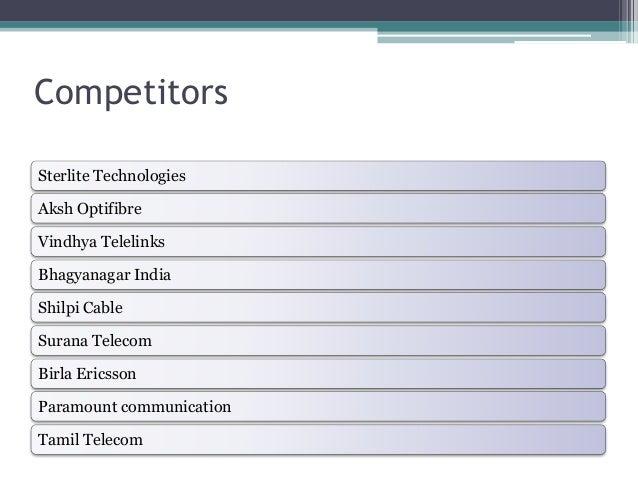 Competitors Sterlite Technologies Aksh Optifibre Vindhya Telelinks Bhagyanagar India Shilpi Cable Surana Telecom Birla Eri...