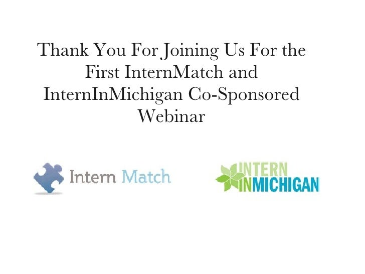 <ul><li>Thank You For Joining Us For the First InternMatch and InternInMichigan Co-Sponsored Webinar </li></ul>