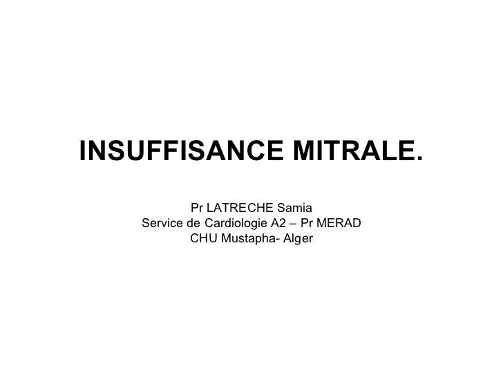 INSUFFISANCE MITRALE.            Pr LATRECHE Samia   Service de Cardiologie A2 – Pr MERAD            CHU Mustapha- Alger