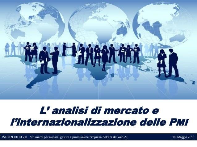 L' analisi di mercato e l'internazionalizzazione delle PMI IMPRENDITORI 2.0 Strumenti per avviare, gestire e promuovere l'...