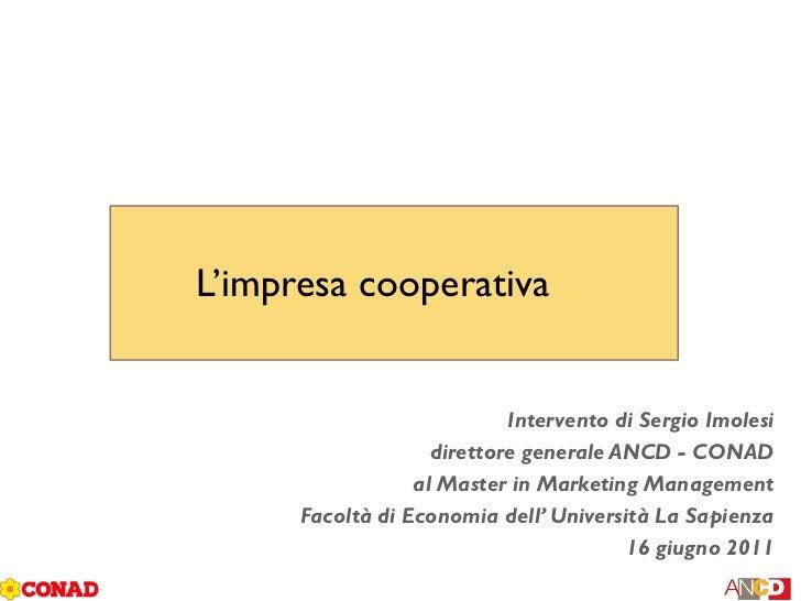 L'impresa cooperativa                            Intervento di Sergio Imolesi                    direttore generale ANCD -...