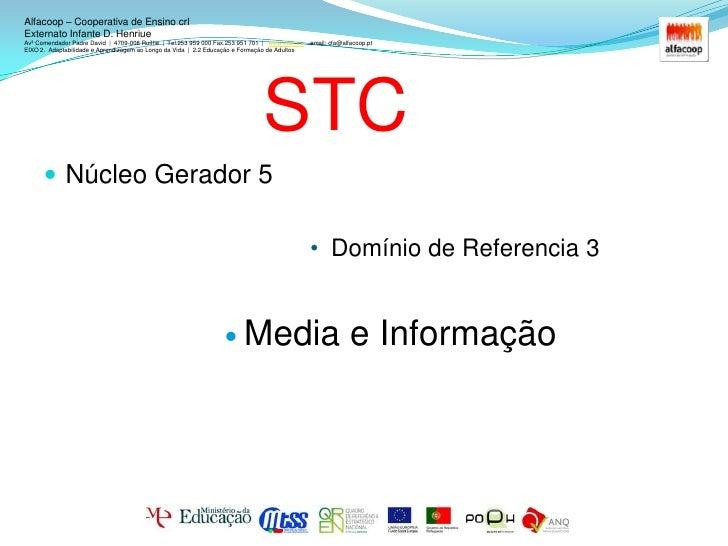 STC<br />Núcleo Gerador 5<br /> Domínio de Referencia 3 <br />Media e Informação<br />Alfacoop – Cooperativa de Ensino crl...