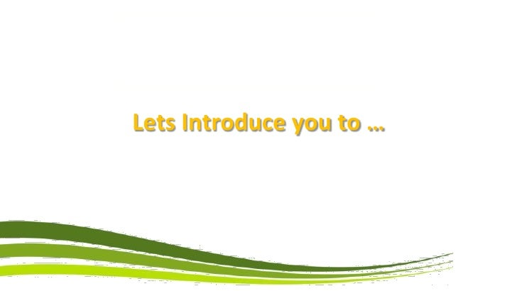 Lets Introduce you to …