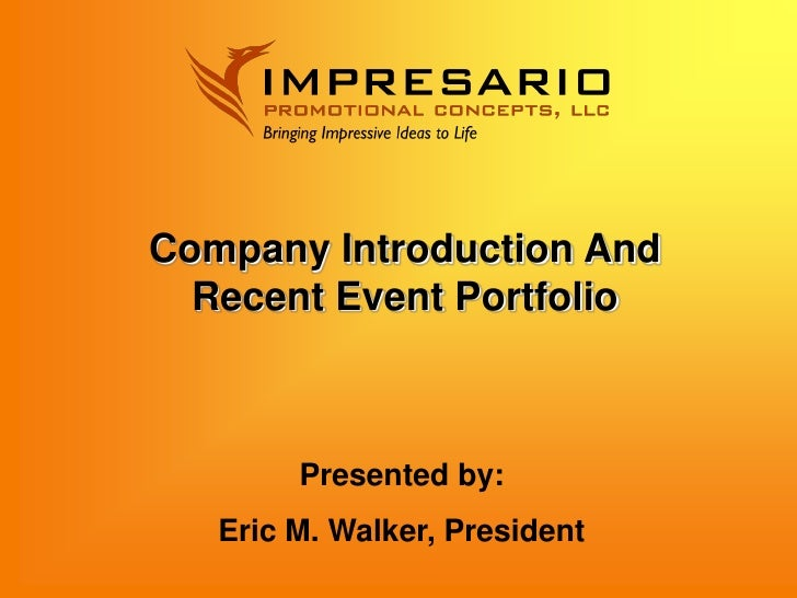 Company Introduction And   Recent Event Portfolio            Presented by:    Eric M. Walker, President