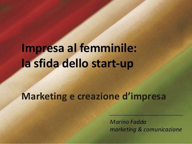 Impresa al femminile: la sfida dello start-up Marketing e creazione d'impresa Impresa al femminile: la sfida dello start-u...