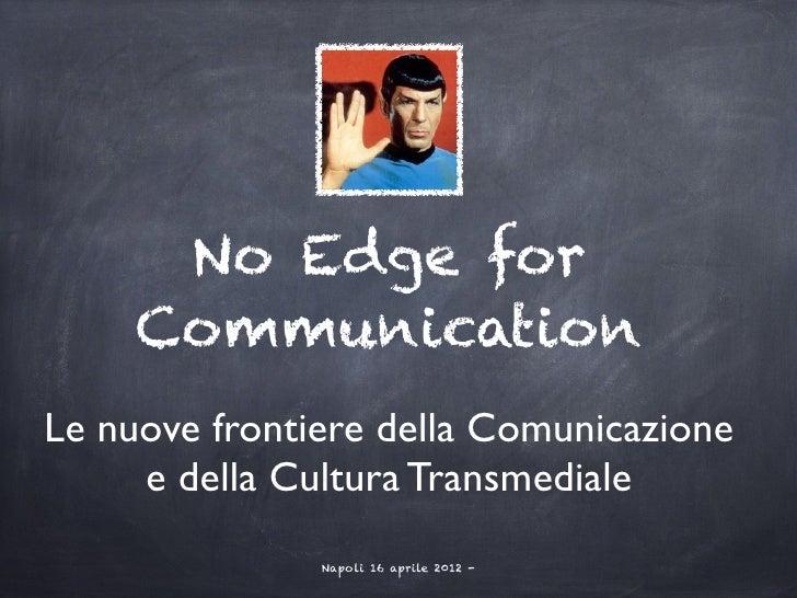 No Edge for     CommunicationLe nuove frontiere della Comunicazione     e della Cultura Transmediale               Napoli ...