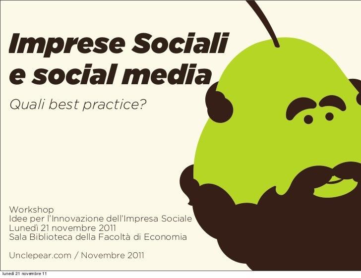 Imprese Sociali   e social media   Quali best practice?   Workshop   Idee per l'Innovazione dell'Impresa Sociale   Lunedì ...