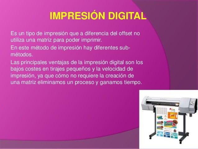 IMPRESIÓN DIGITALEs un tipo de impresión que a diferencia del offset noutiliza una matriz para poder imprimir.En este méto...