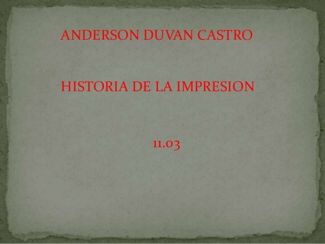 ANDERSON DUVAN CASTROHISTORIA DE LA IMPRESION           11.03