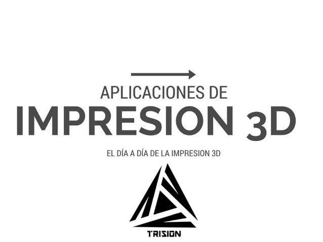 APLICACIONÉS DE  EL DÍA A DÍA DE LA IMPRESION 3D        ¡____. _.. —_¡= »_'—_, ;¿ _   TRISIÜN