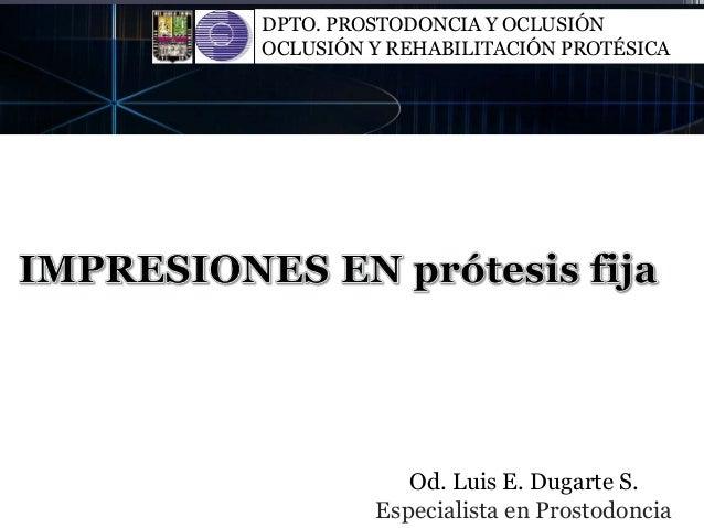 Od. Luis E. Dugarte S. Especialista en Prostodoncia DPTO. PROSTODONCIA Y OCLUSIÓN OCLUSIÓN Y REHABILITACIÓN PROTÉSICA