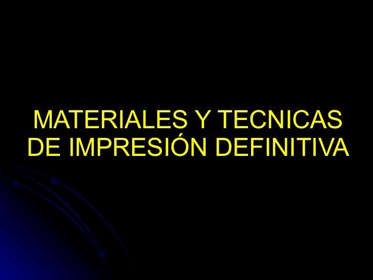 MATERIALES Y TECNICAS DE IMPRESIÓN DEFINITIVA