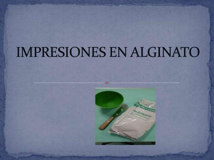 IMPRESIONES EN ALGINATO<br />