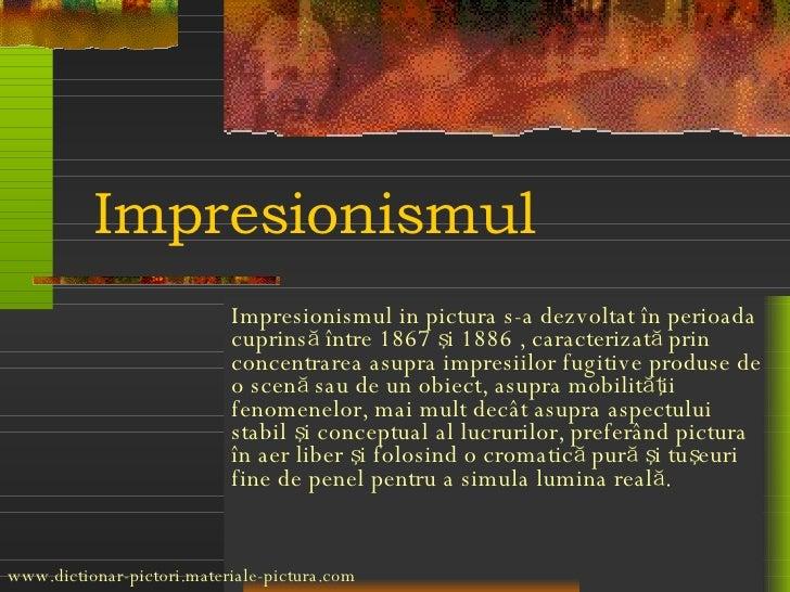 Impresionismul I mpresionis mul   in pictura  s-a dezvoltat în perioada cuprinsă între 1867 şi 1886 , caracterizată prin c...