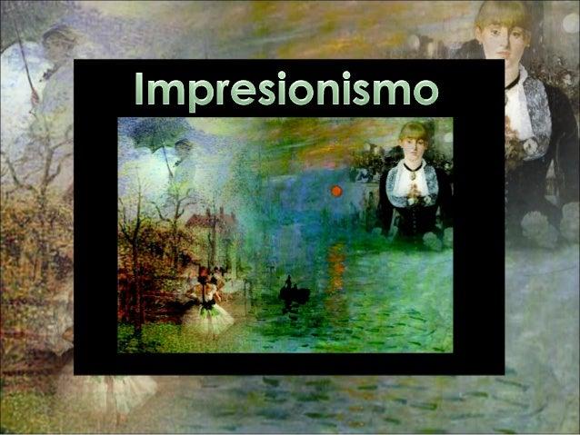 • El Impresionismo no es un movimiento; es una filosofía de vida Max Liebermann