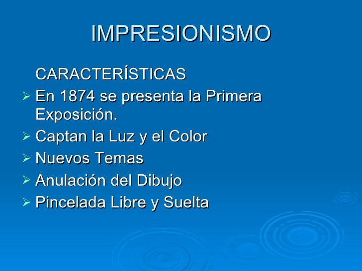 IMPRESIONISMO <ul><li>CARACTERÍSTICAS </li></ul><ul><li>En 1874 se presenta la Primera Exposición. </li></ul><ul><li>Capta...