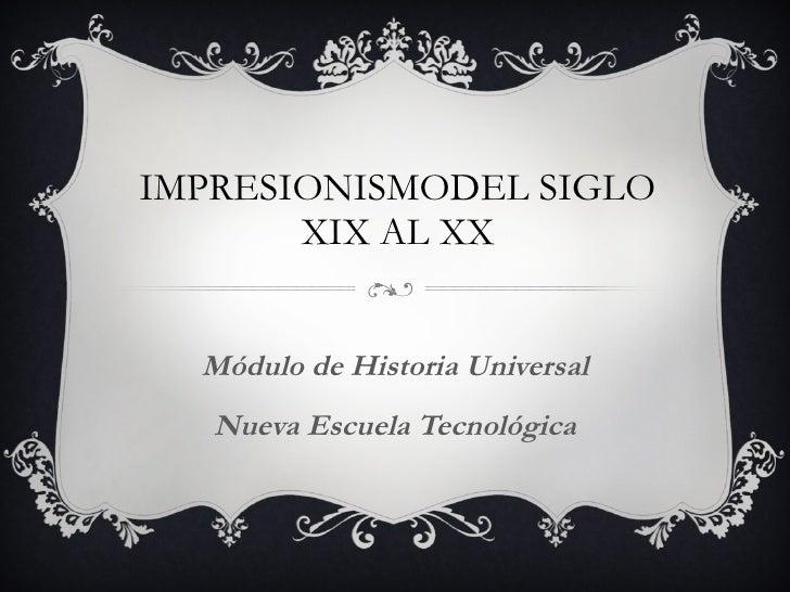 IMPRESIONISMODEL SIGLO XIX AL XX Módulo de Historia Universal Nueva Escuela Tecnológica