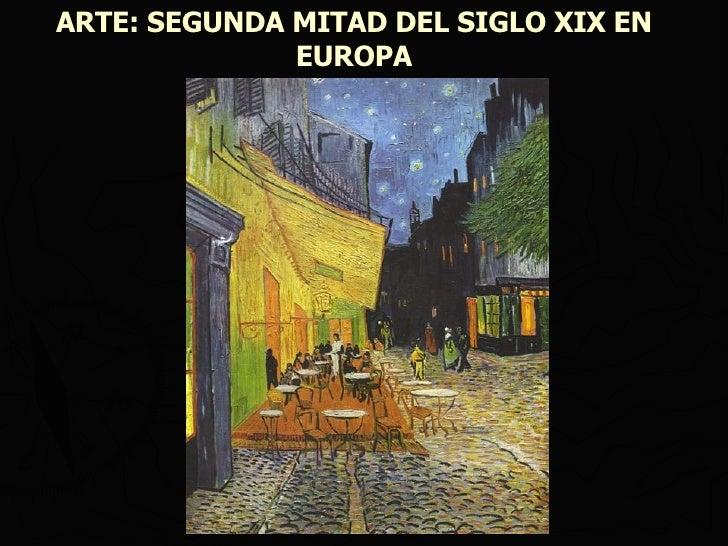 ARTE: SEGUNDA MITAD DEL SIGLO XIX EN EUROPA