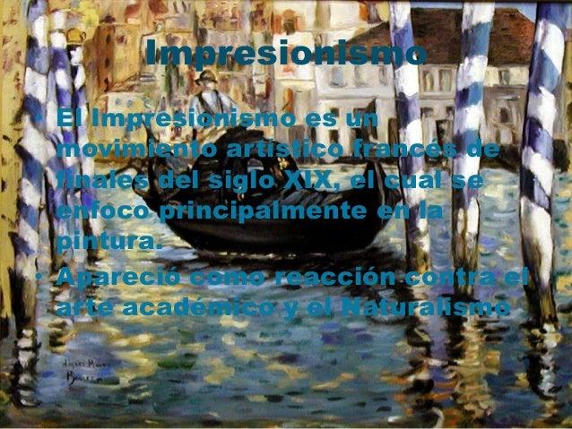 Impresionismo• El Impresionismo es un  movimiento artístico francés de  finales del siglo XIX, el cual se  enfoco principa...