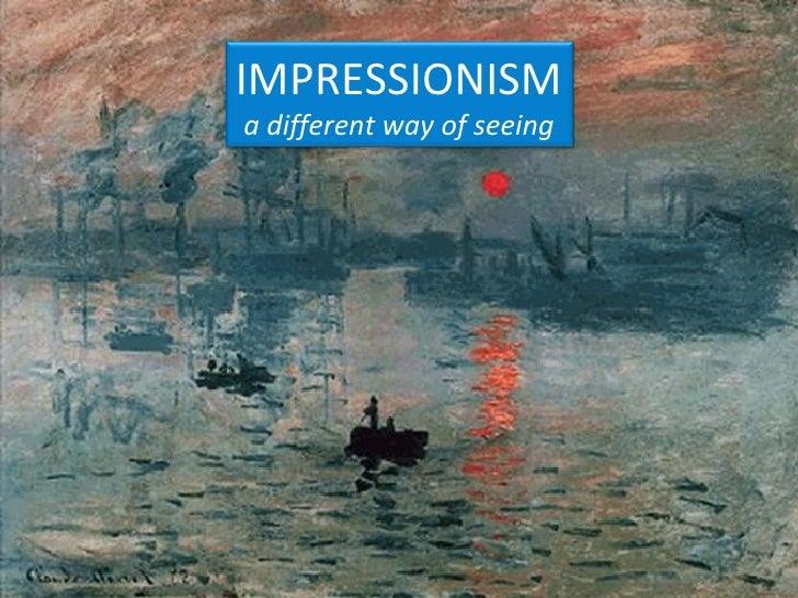 IMPRESSIONISMa different way of seeing
