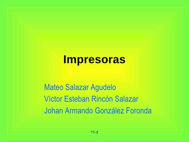 Impresoras Mateo Salazar Agudelo Víctor Esteban Rincón Salazar Johan Armando González Foronda