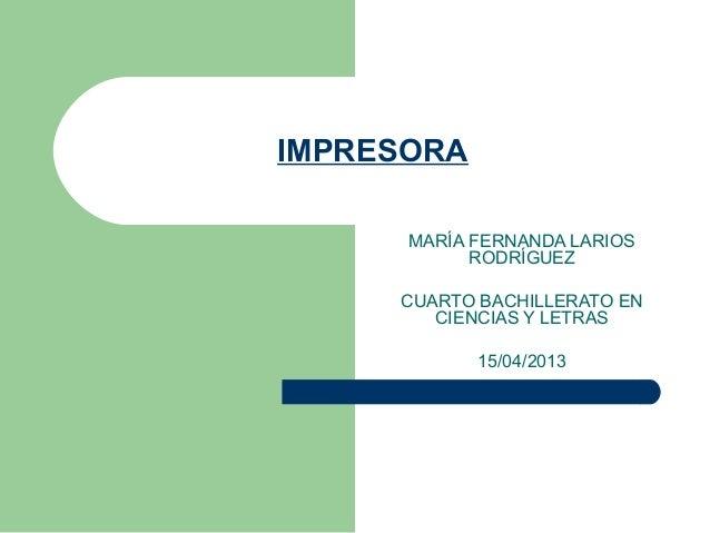 IMPRESORA      MARÍA FERNANDA LARIOS            RODRÍGUEZ     CUARTO BACHILLERATO EN        CIENCIAS Y LETRAS            1...