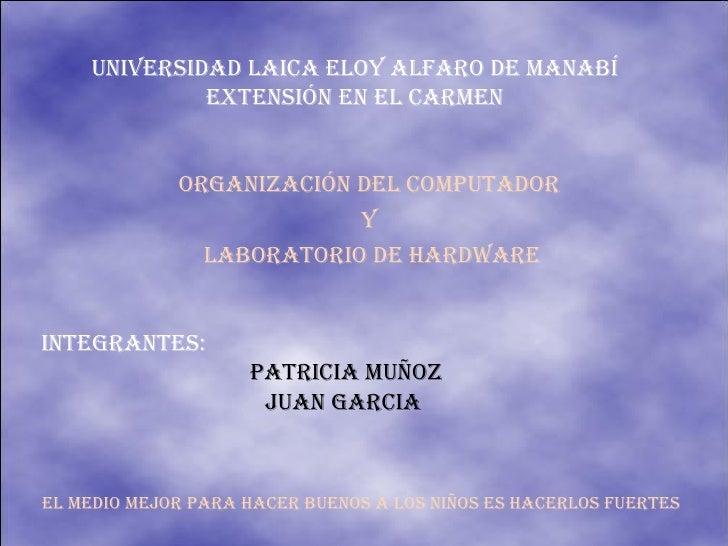 UNIVERSIDAD LAICA ELOY ALFARO DE MANABÍ EXTENSIÓN EN EL CARMEN ORGANIZACIÓN DEL COMPUTADOR  Y  LABORATORIO DE HARDWARE INT...
