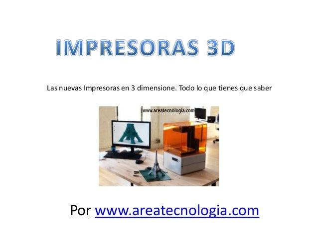 Las nuevas Impresoras en 3 dimensione. Todo lo que tienes que saber Por www.areatecnologia.com