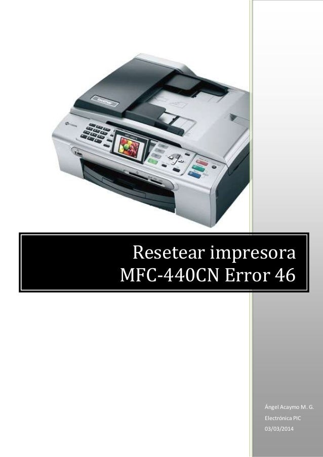 Ángel Acaymo M. G. Electrónica PIC 03/03/2014 Resetear impresora MFC-440CN Error 46