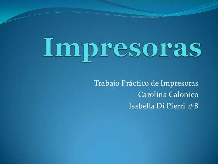 Trabajo Práctico de Impresoras             Carolina Calónico          Isabella Di Pierri 2ºB