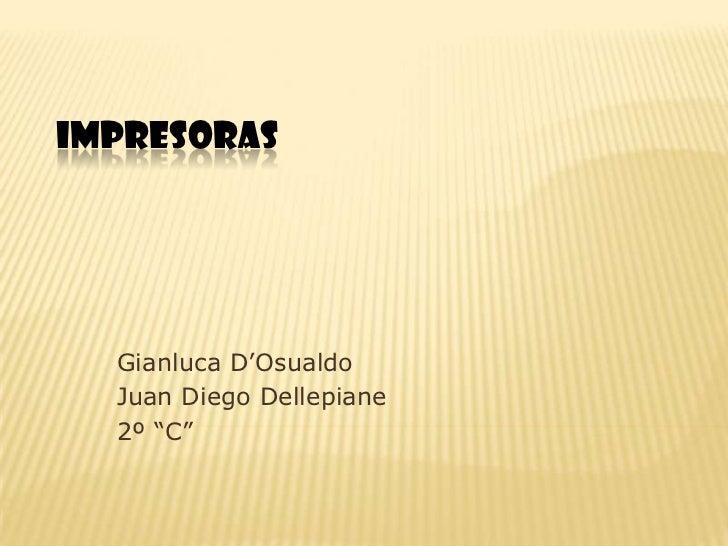 "IMPRESORAS  Gianluca D'Osualdo  Juan Diego Dellepiane  2º ""C"""