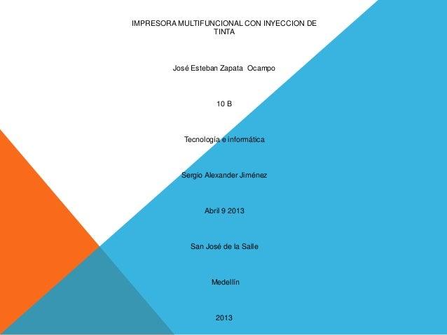 IMPRESORA MULTIFUNCIONAL CON INYECCION DE                  TINTA         José Esteban Zapata Ocampo                    10 ...