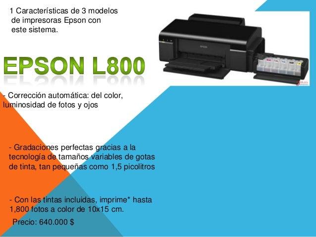 1 Características de 3 modelos de impresoras Epson con este sistema.- Corrección automática: del color,luminosidad de foto...
