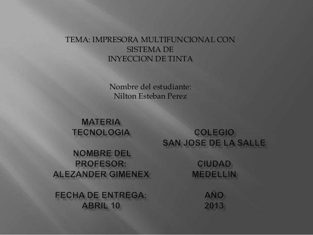 TEMA: IMPRESORA MULTIFUNCIONAL CON             SISTEMA DE         INYECCION DE TINTA        Nombre del estudiante:        ...