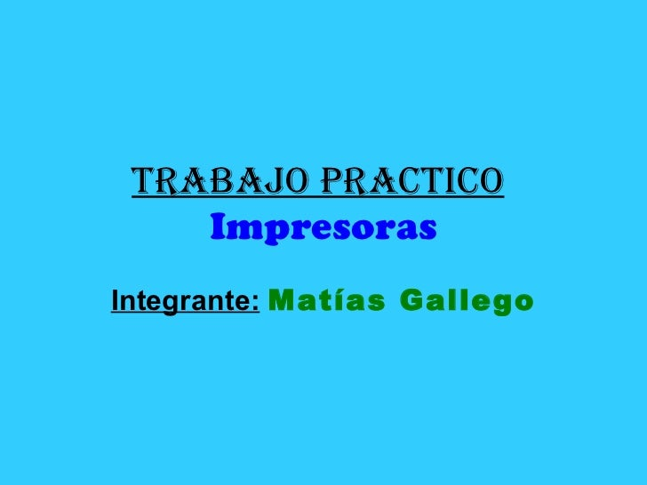Trabajo Practico   Impresoras Integrante:   Matías Gallego