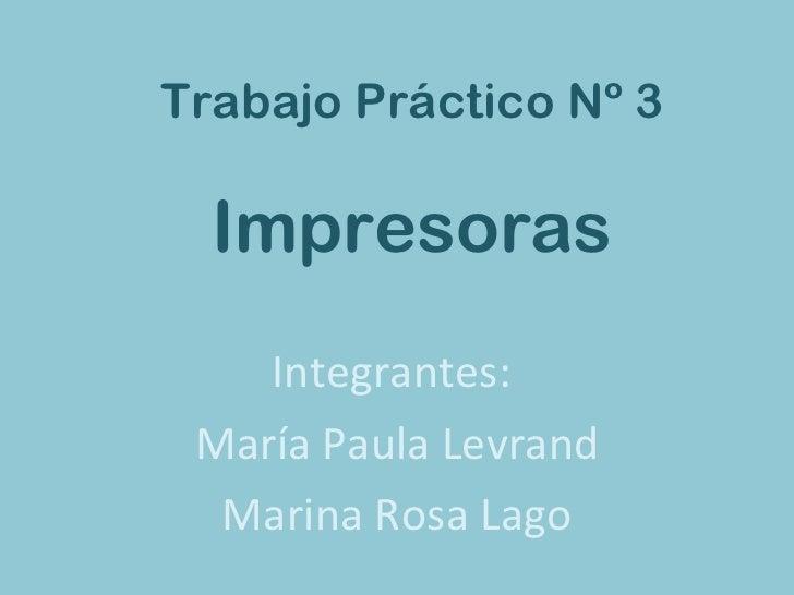 Trabajo Práctico Nº 3 Impresoras Integrantes:  María Paula Levrand Marina Rosa Lago