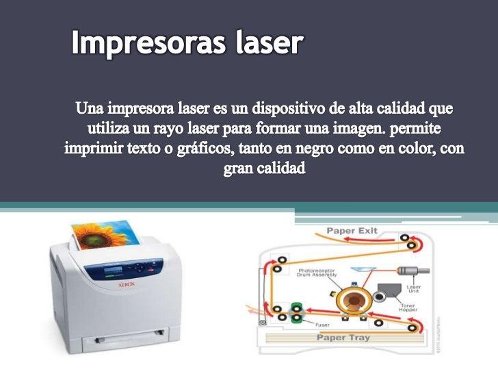 Impresoras laser<br />Una impresora laser es un dispositivo de alta calidad que utiliza un rayo laser para formar una imag...