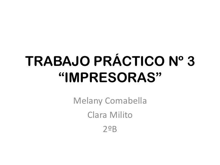 """TRABAJO PRÁCTICO Nº 3    """"IMPRESORAS""""     Melany Comabella       Clara Milito           2ºB"""