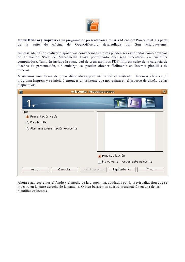 OpenOffice.org Impress es un programa de presentación similar a Microsoft PowerPoint. Es parte de la suite de oficina de O...