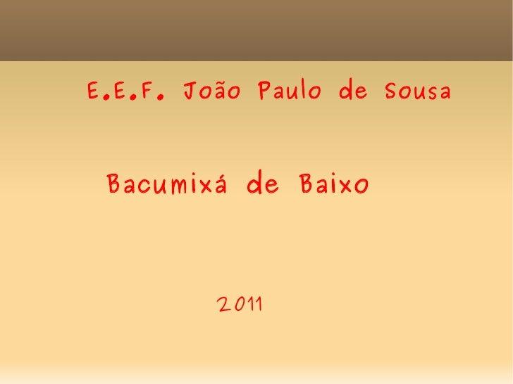 E.E.F. João Paulo de Sousa Bacumixá de Baixo 2011