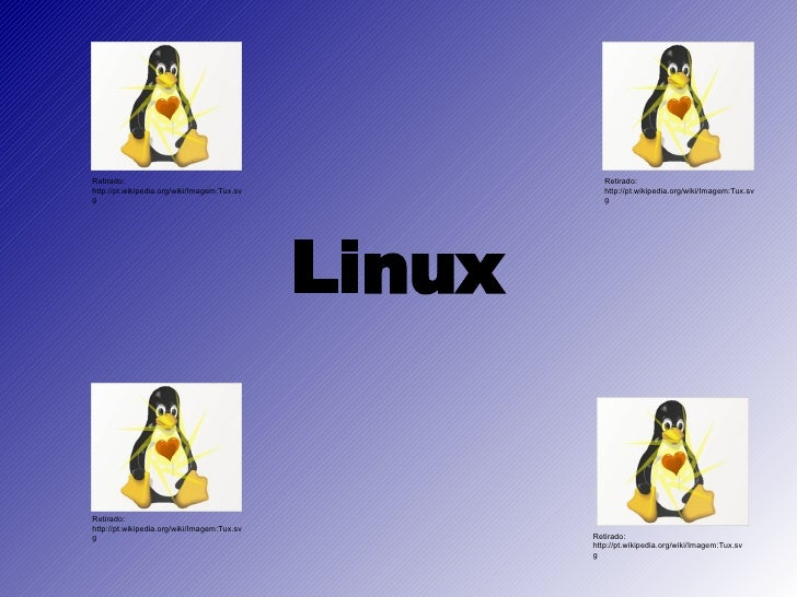 Linux Retirado: http://pt.wikipedia.org/wiki/Imagem:Tux.svg Retirado: http://pt.wikipedia.org/wiki/Imagem:Tux.svg Retirado...