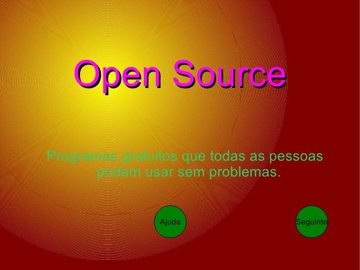 Open   Source <ul><ul><li>Programas gratuitos que todas as pessoas podem usar sem problemas. </li></ul></ul>