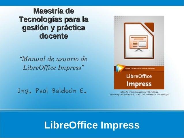 LibreOffice Impress Maestría deMaestría de Tecnologías para laTecnologías para la gestión y prácticagestión y práctica doc...