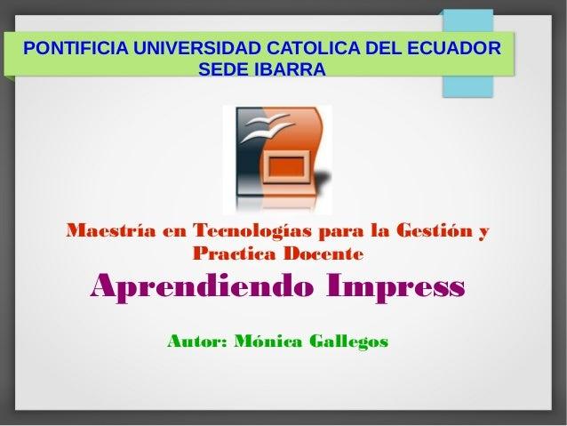 PONTIFICIA UNIVERSIDAD CATOLICA DEL ECUADOR SEDE IBARRA Maestría en Tecnologías para la Gestión y Practica Docente Aprendi...