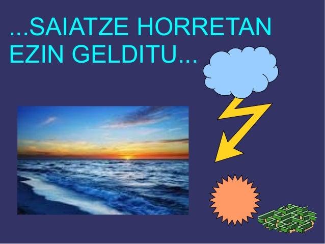 ...SAIATZE HORRETAN EZIN GELDITU...