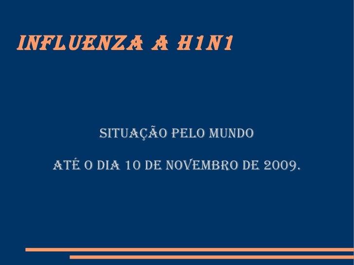 Influenza A H1N1 Situação pelo mundo Até o dia 10 de novembro de 2009.