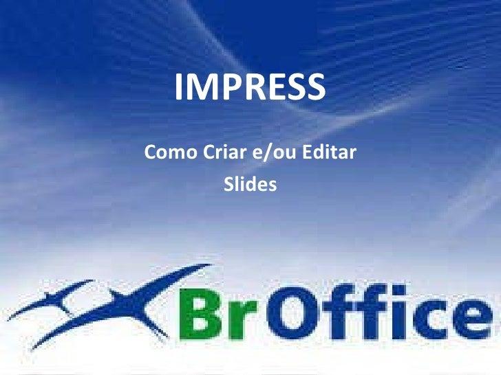 IMPRESS Como Criar e/ou Editar Slides