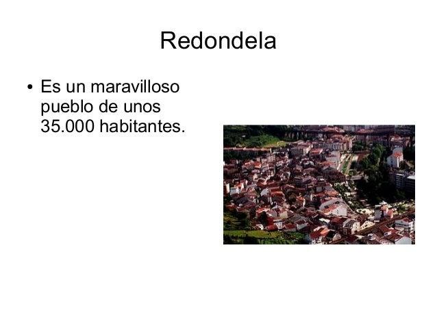 Redondela●   Es un maravilloso    pueblo de unos    35.000 habitantes.