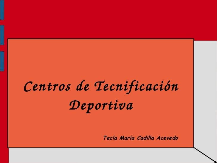 Centros de Tecnificación Deportiva Tecla María Cadilla Acevedo